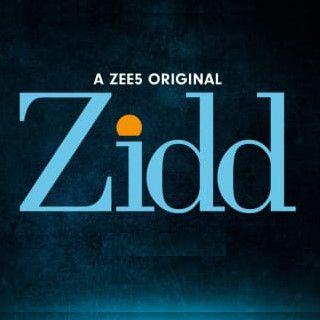Watch 'Zidd' Web Series in Full HD on Zee5 (Coming Soon)